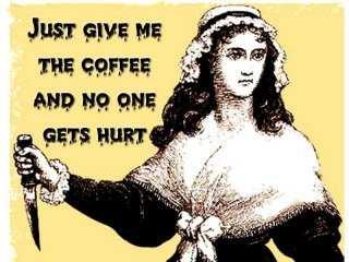 ¡Dadme el café y nadie saldrá herido!